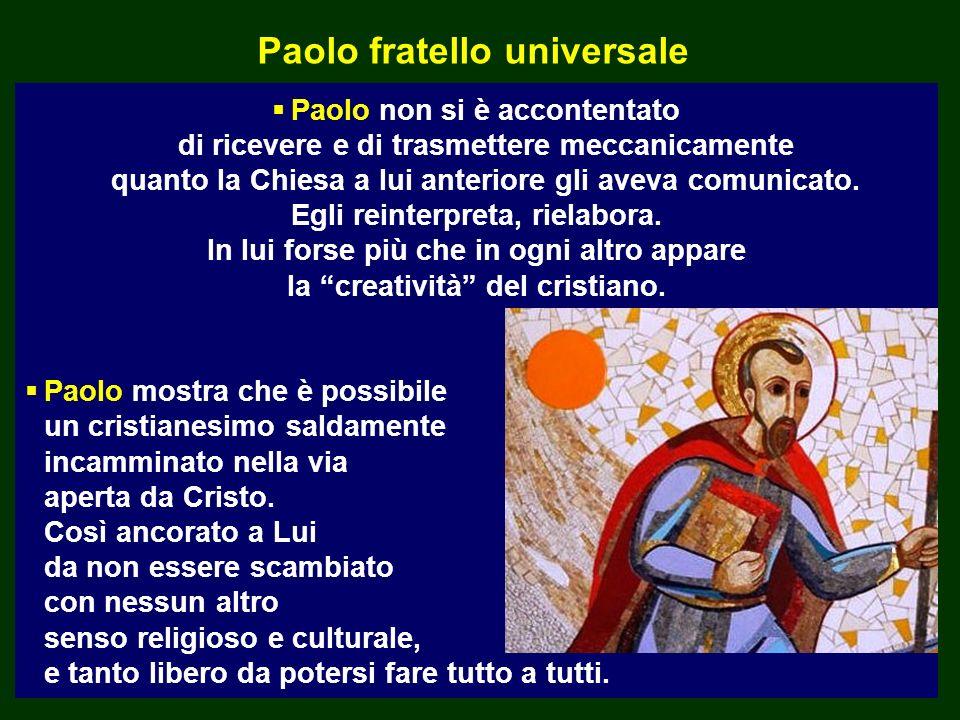 Paolo fratello universale La testimonianza di Paolo mostra cosa produce nelluomo il rapporto con Cristo. Più egli si unisce al Crocifisso Risorto più
