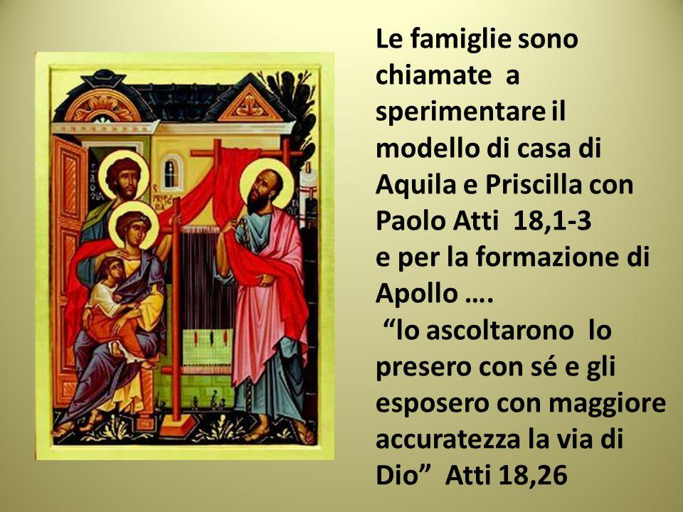 Le famiglie sono chiamate a sperimentare il modello di casa di Aquila e Priscilla con Paolo Atti 18,1-3 e per la formazione di Apollo ….