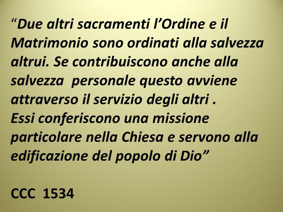 Due altri sacramenti lOrdine e il Matrimonio sono ordinati alla salvezza altrui.