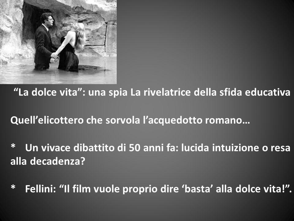 La dolce vita: una spia La rivelatrice della sfida educativa Quellelicottero che sorvola lacquedotto romano… *Un vivace dibattito di 50 anni fa: lucida intuizione o resa alla decadenza.