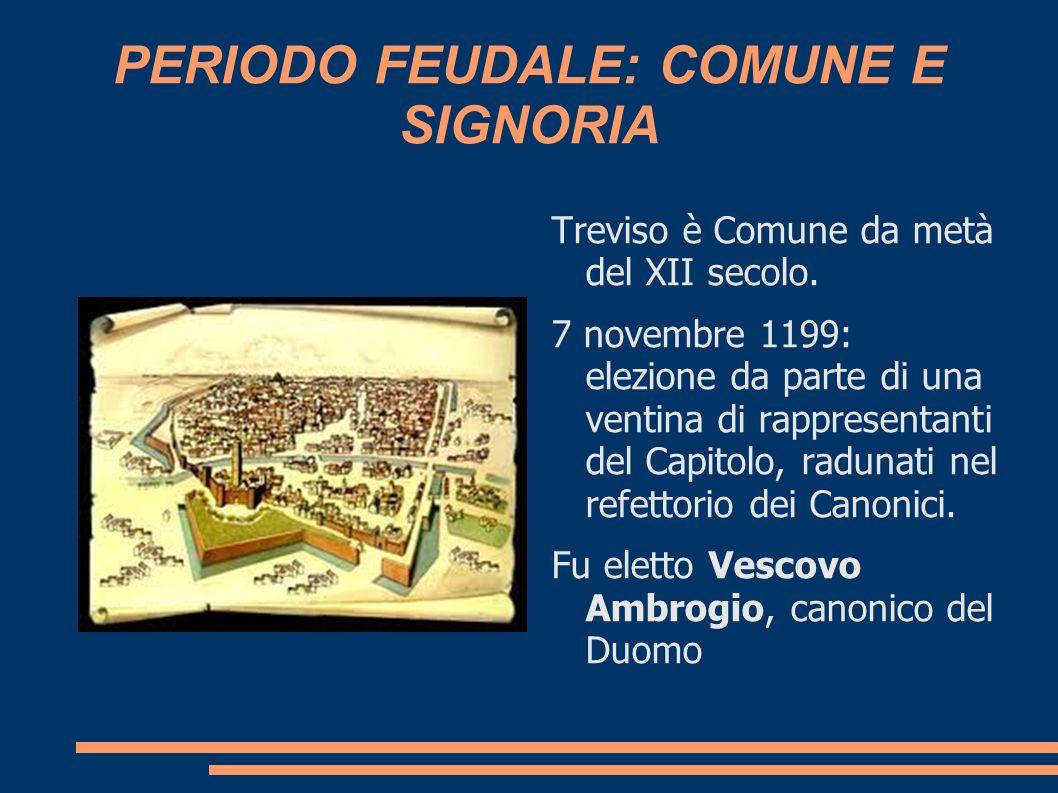 PERIODO FEUDALE: COMUNE E SIGNORIA Treviso è Comune da metà del XII secolo. 7 novembre 1199: elezione da parte di una ventina di rappresentanti del Ca