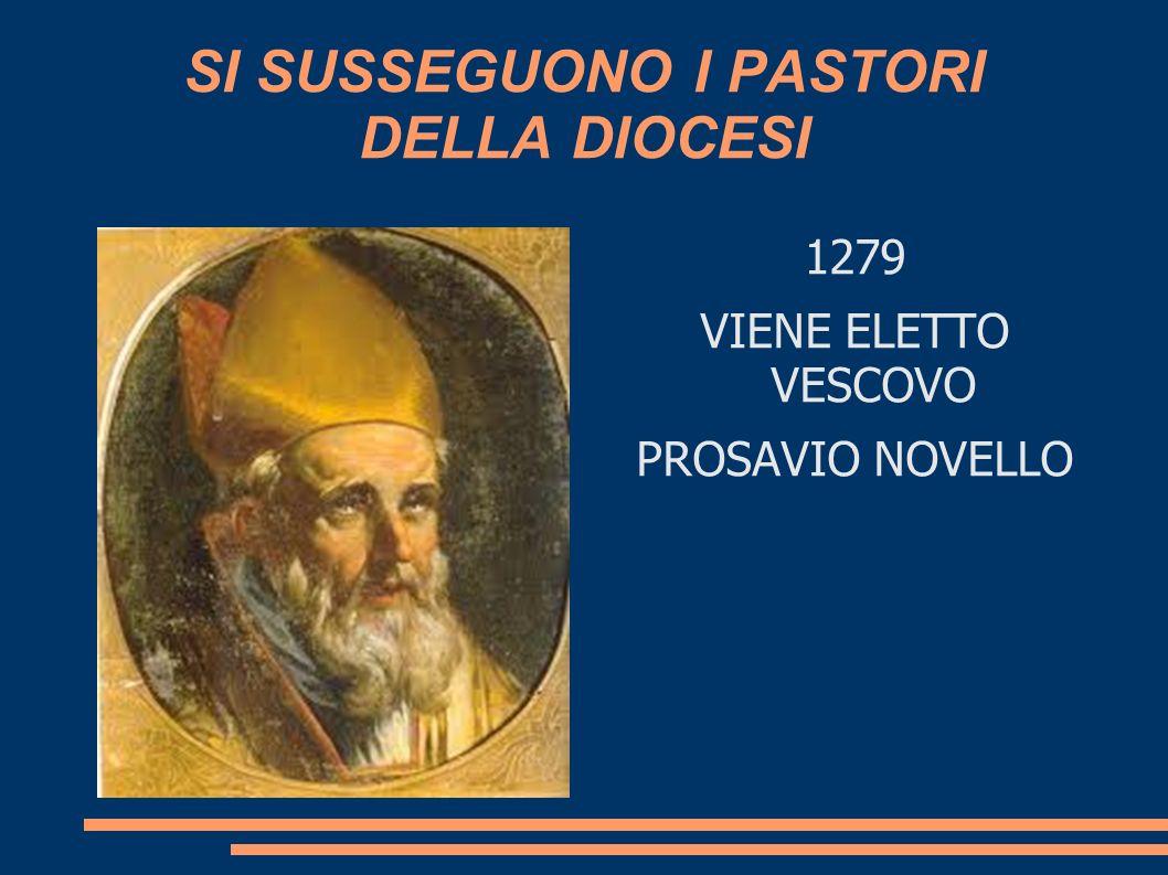SI SUSSEGUONO I PASTORI DELLA DIOCESI 1279 VIENE ELETTO VESCOVO PROSAVIO NOVELLO