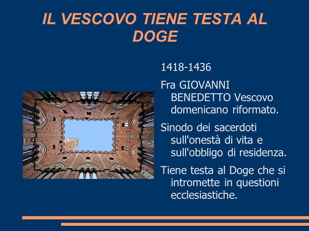 IL VESCOVO TIENE TESTA AL DOGE 1418-1436 Fra GIOVANNI BENEDETTO Vescovo domenicano riformato. Sinodo dei sacerdoti sull'onestà di vita e sull'obbligo