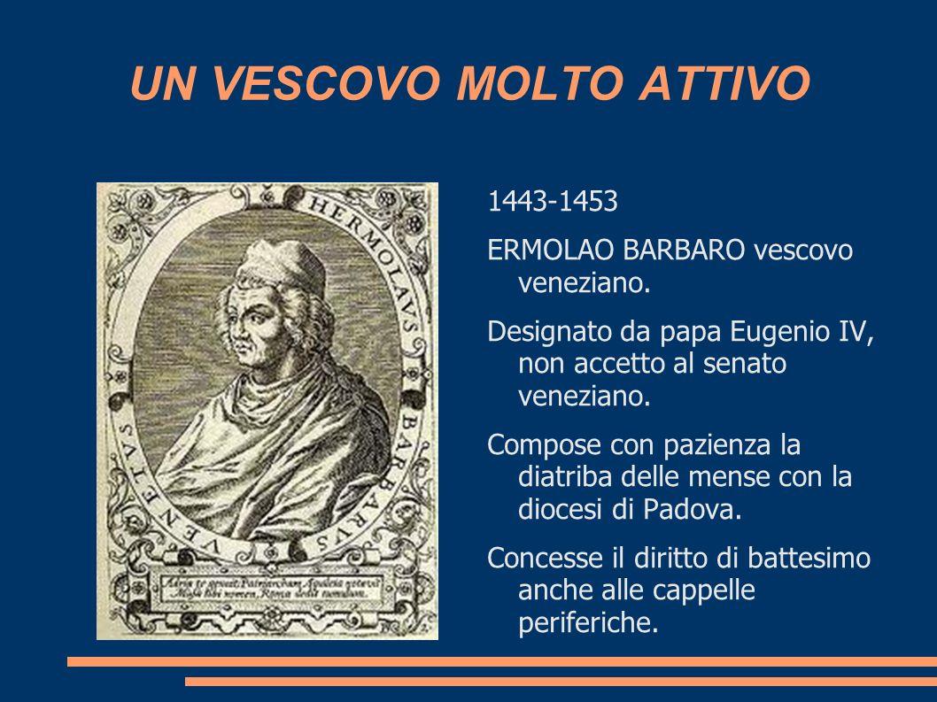 UN VESCOVO MOLTO ATTIVO 1443-1453 ERMOLAO BARBARO vescovo veneziano. Designato da papa Eugenio IV, non accetto al senato veneziano. Compose con pazien