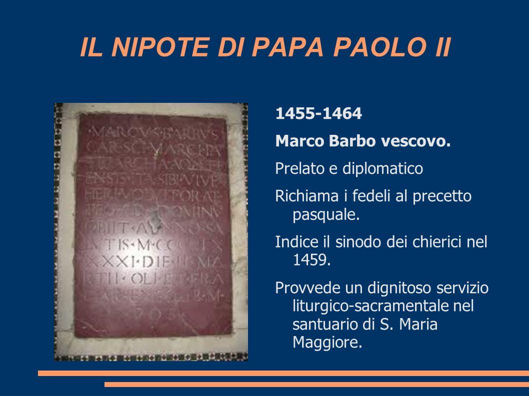 IL NIPOTE DI PAPA PAOLO II 1455-1464 Marco Barbo vescovo. Prelato e diplomatico Richiama i fedeli al precetto pasquale. Indice il sinodo dei chierici