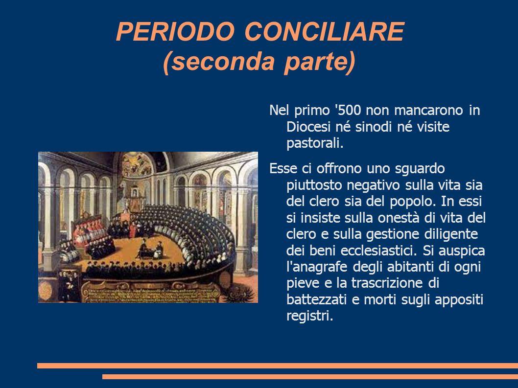 PERIODO CONCILIARE (seconda parte) Nel primo '500 non mancarono in Diocesi né sinodi né visite pastorali. Esse ci offrono uno sguardo piuttosto negati