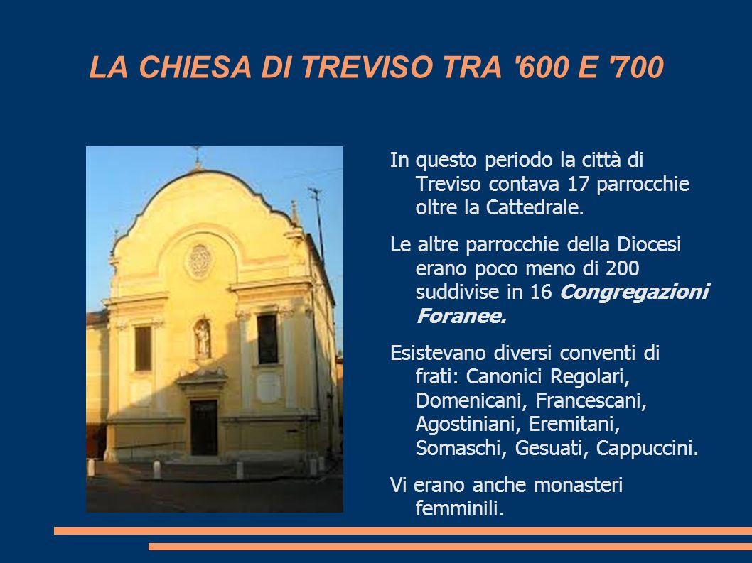 LA CHIESA DI TREVISO TRA '600 E '700 In questo periodo la città di Treviso contava 17 parrocchie oltre la Cattedrale. Le altre parrocchie della Dioces
