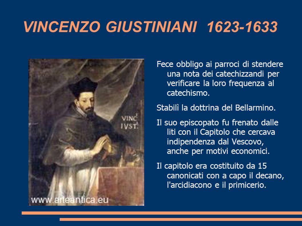 VINCENZO GIUSTINIANI 1623-1633 Fece obbligo ai parroci di stendere una nota dei catechizzandi per verificare la loro frequenza al catechismo. Stabilì