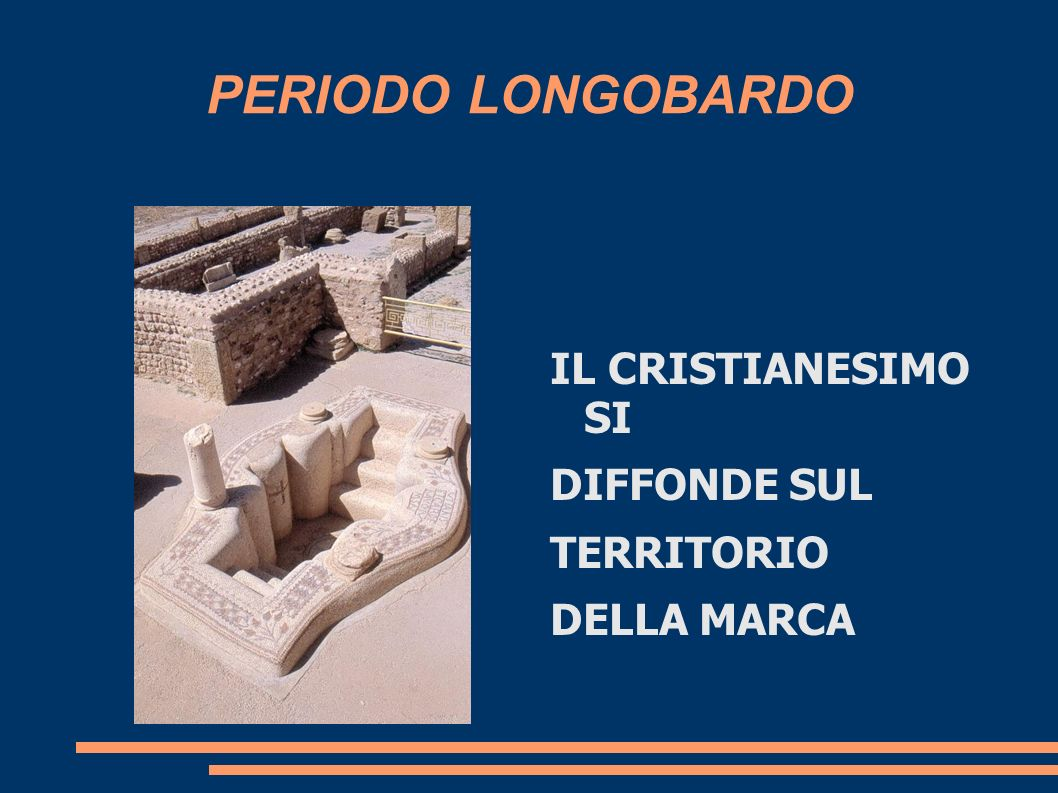 PERIODO LONGOBARDO IL CRISTIANESIMO SI DIFFONDE SUL TERRITORIO DELLA MARCA