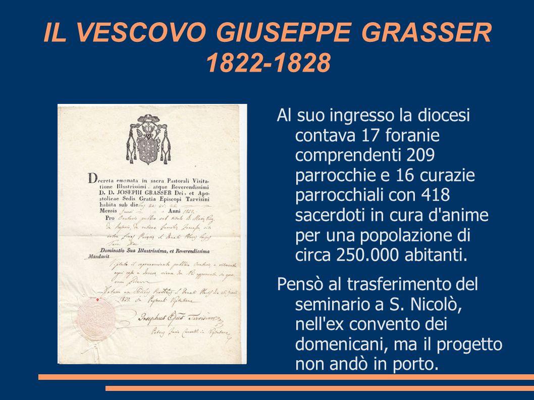 IL VESCOVO GIUSEPPE GRASSER 1822-1828 Al suo ingresso la diocesi contava 17 foranie comprendenti 209 parrocchie e 16 curazie parrocchiali con 418 sace