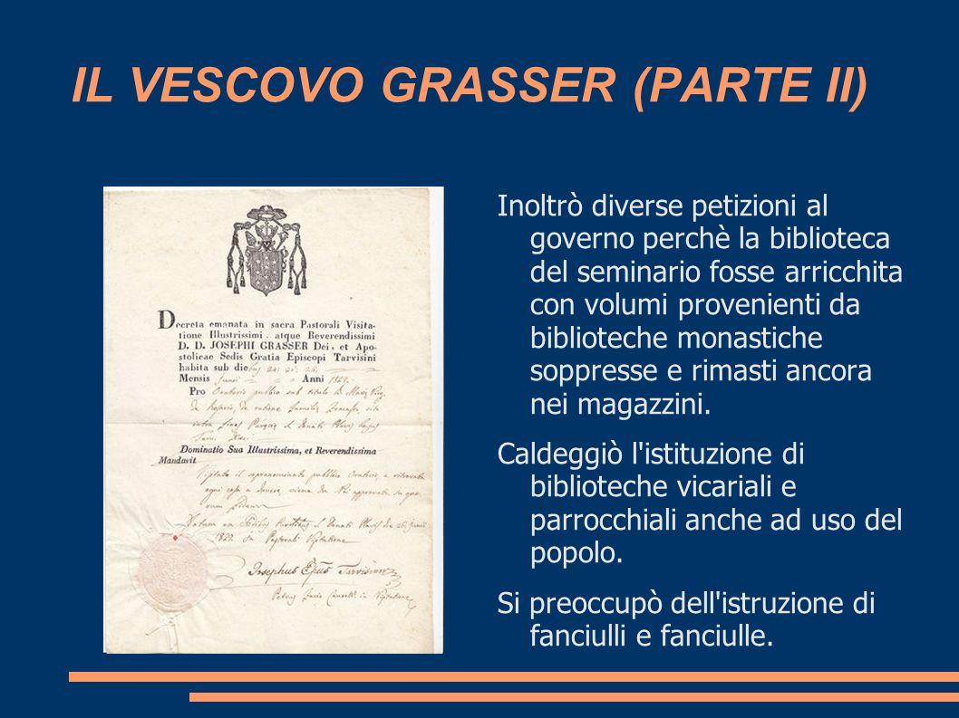 IL VESCOVO GRASSER (PARTE II) Inoltrò diverse petizioni al governo perchè la biblioteca del seminario fosse arricchita con volumi provenienti da bibli