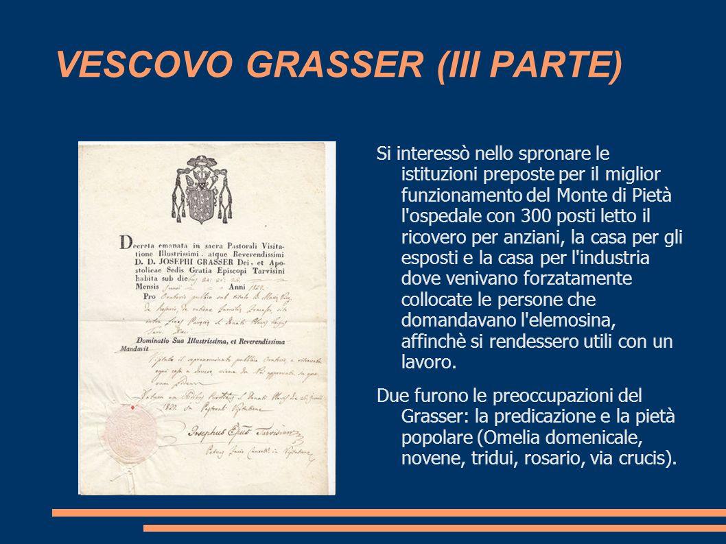VESCOVO GRASSER (III PARTE) Si interessò nello spronare le istituzioni preposte per il miglior funzionamento del Monte di Pietà l'ospedale con 300 pos