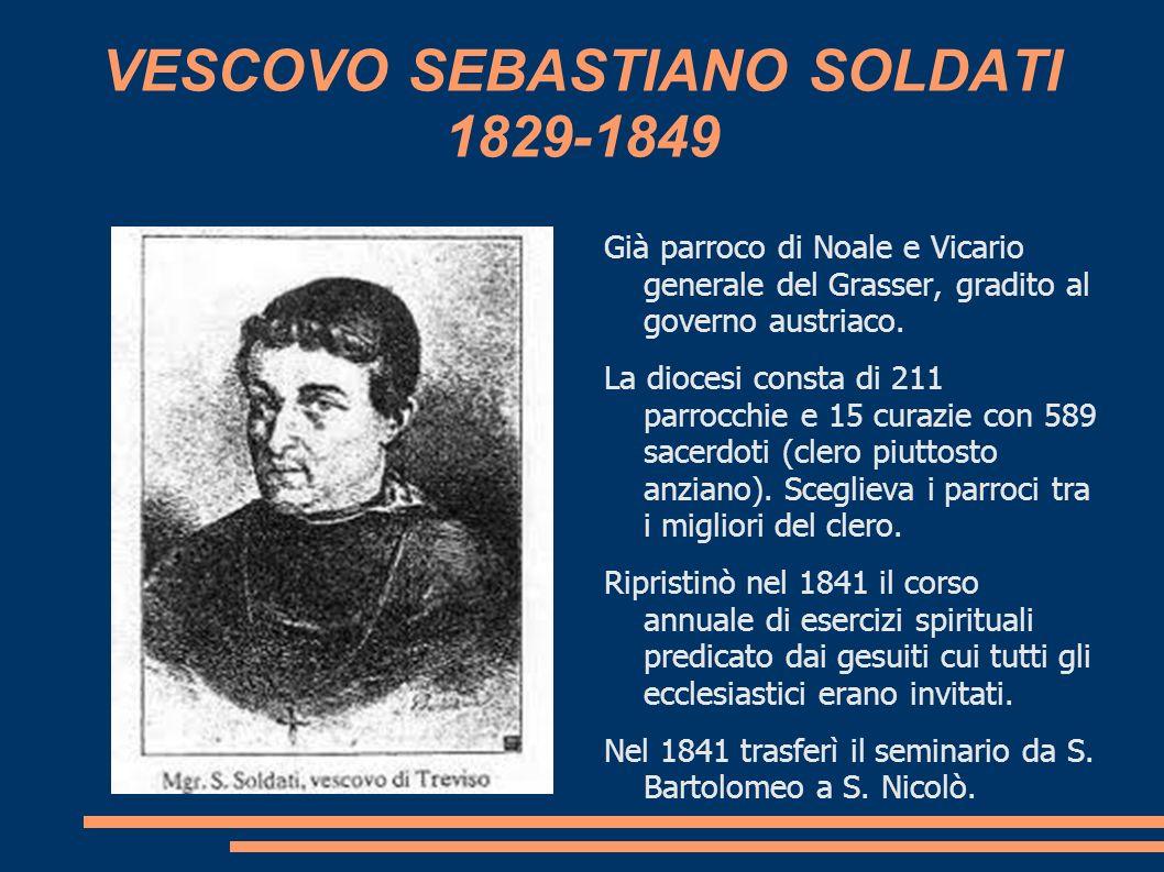 VESCOVO SEBASTIANO SOLDATI 1829-1849 Già parroco di Noale e Vicario generale del Grasser, gradito al governo austriaco. La diocesi consta di 211 parro