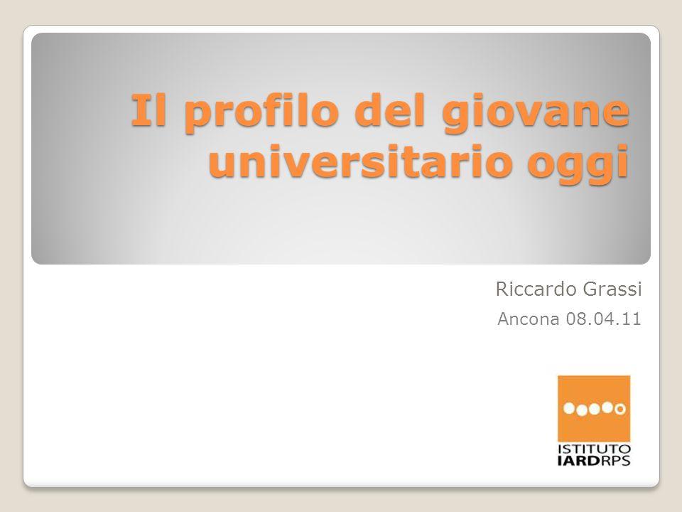 Il profilo del giovane universitario oggi Riccardo Grassi Ancona 08.04.11