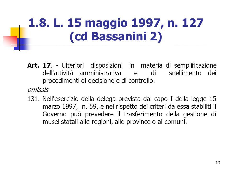 13 1.8. L. 15 maggio 1997, n. 127 (cd Bassanini 2) Art. 17. - Ulteriori disposizioni in materia di semplificazione dell'attività amministrativa e di s