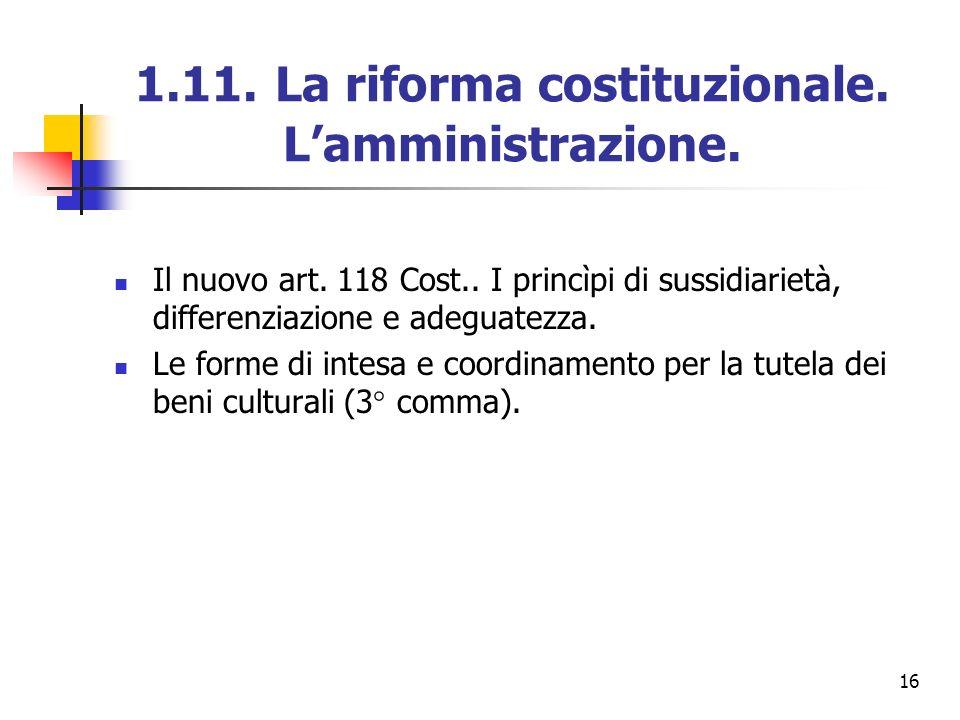 16 1.11. La riforma costituzionale. Lamministrazione. Il nuovo art. 118 Cost.. I princìpi di sussidiarietà, differenziazione e adeguatezza. Le forme d