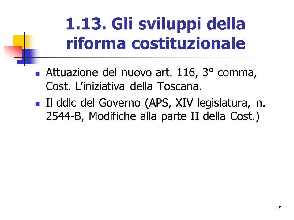 18 1.13. Gli sviluppi della riforma costituzionale Attuazione del nuovo art. 116, 3° comma, Cost. Liniziativa della Toscana. Il ddlc del Governo (APS,