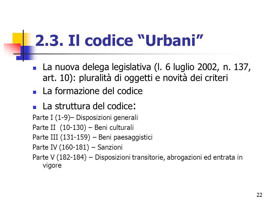 22 2.3. Il codice Urbani La nuova delega legislativa (l. 6 luglio 2002, n. 137, art. 10): pluralità di oggetti e novità dei criteri La formazione del