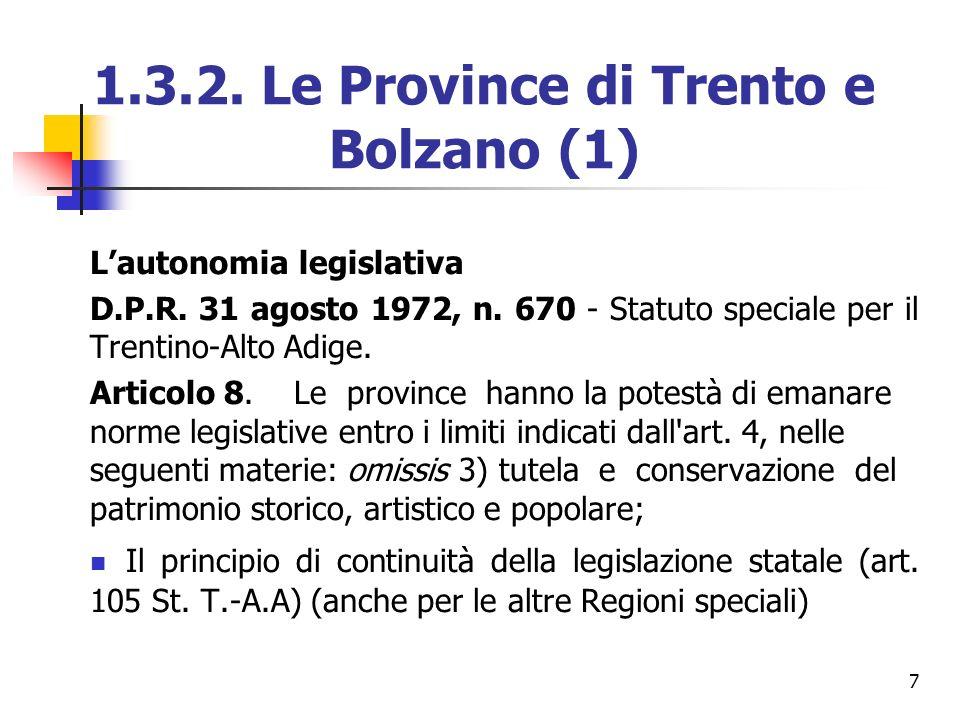 7 1.3.2. Le Province di Trento e Bolzano (1) Lautonomia legislativa D.P.R. 31 agosto 1972, n. 670 - Statuto speciale per il Trentino-Alto Adige. Artic
