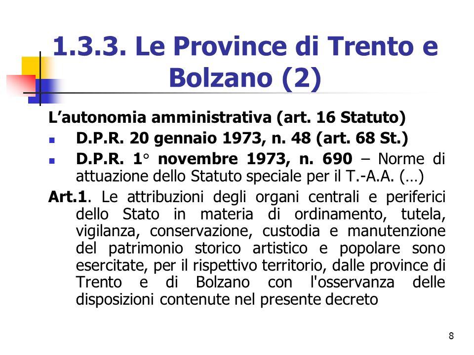 8 1.3.3. Le Province di Trento e Bolzano (2) Lautonomia amministrativa (art. 16 Statuto) D.P.R. 20 gennaio 1973, n. 48 (art. 68 St.) D.P.R. 1° novembr