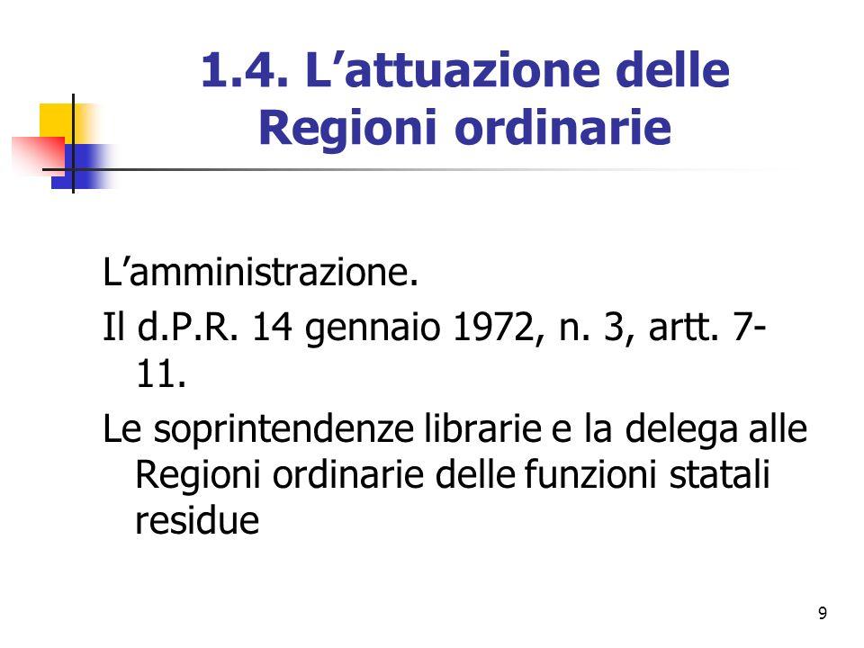 9 1.4. Lattuazione delle Regioni ordinarie Lamministrazione. Il d.P.R. 14 gennaio 1972, n. 3, artt. 7- 11. Le soprintendenze librarie e la delega alle