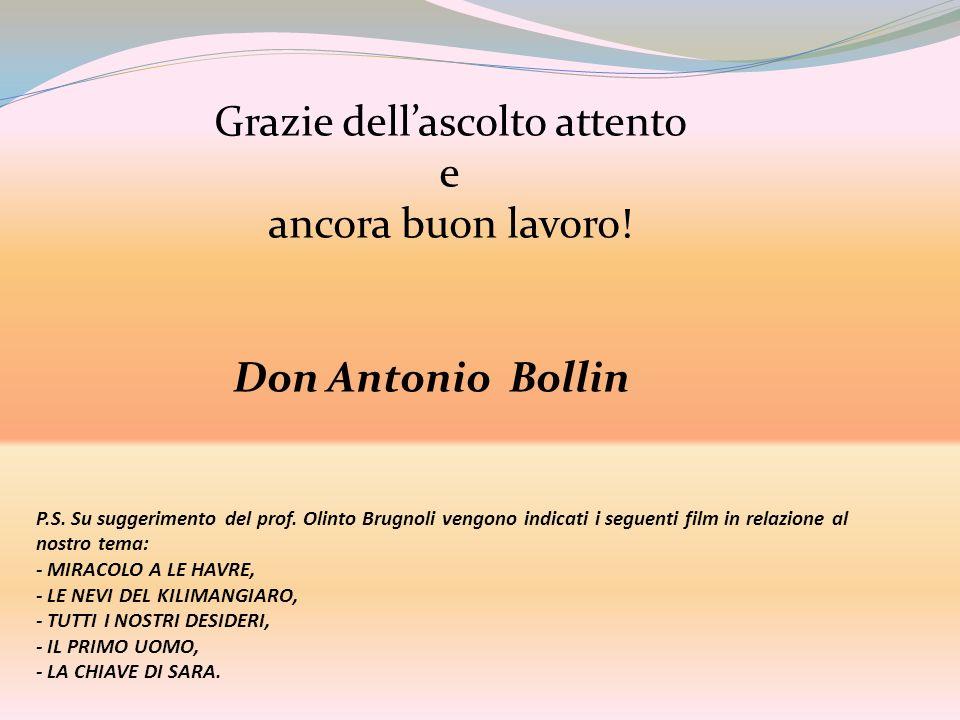 Grazie dellascolto attento e ancora buon lavoro! Don Antonio Bollin P.S. Su suggerimento del prof. Olinto Brugnoli vengono indicati i seguenti film in