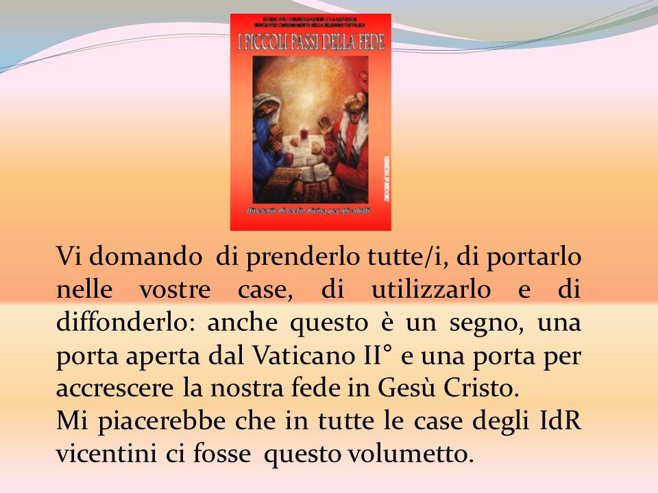 Vi domando di prenderlo tutte/i, di portarlo nelle vostre case, di utilizzarlo e di diffonderlo: anche questo è un segno, una porta aperta dal Vaticano II° e una porta per accrescere la nostra fede in Gesù Cristo.