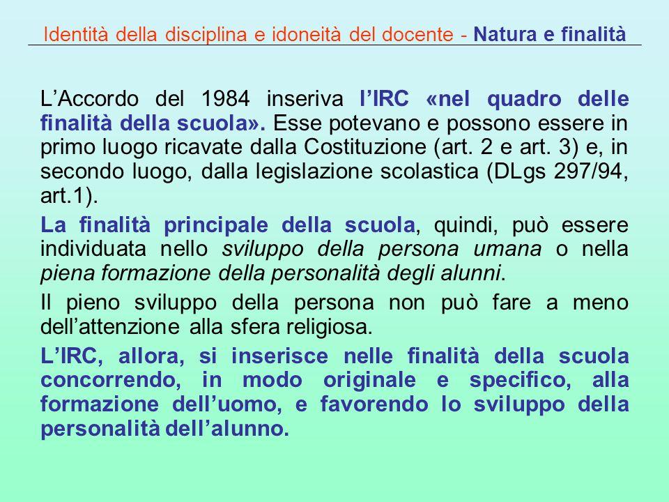 Identità della disciplina e idoneità del docente - Natura e finalità LAccordo del 1984 inseriva lIRC «nel quadro delle finalità della scuola». Esse po