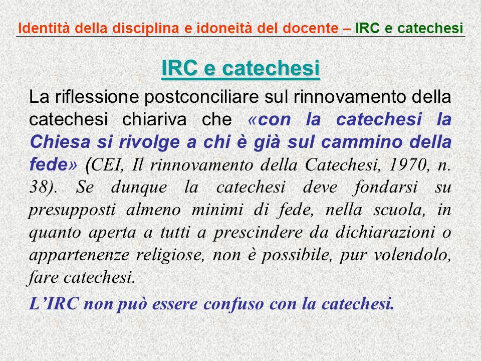 Identità della disciplina e idoneità del docente – IRC e catechesi IRC e catechesi IRC e catechesi La riflessione postconciliare sul rinnovamento dell