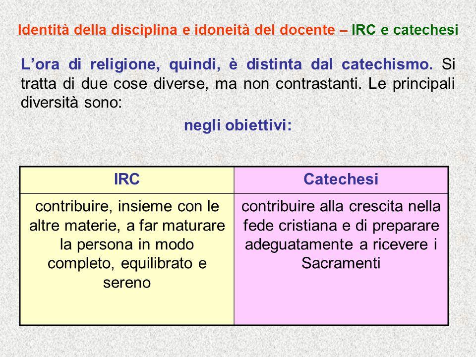 Identità della disciplina e idoneità del docente – IRC e catechesi Lora di religione, quindi, è distinta dal catechismo. Si tratta di due cose diverse