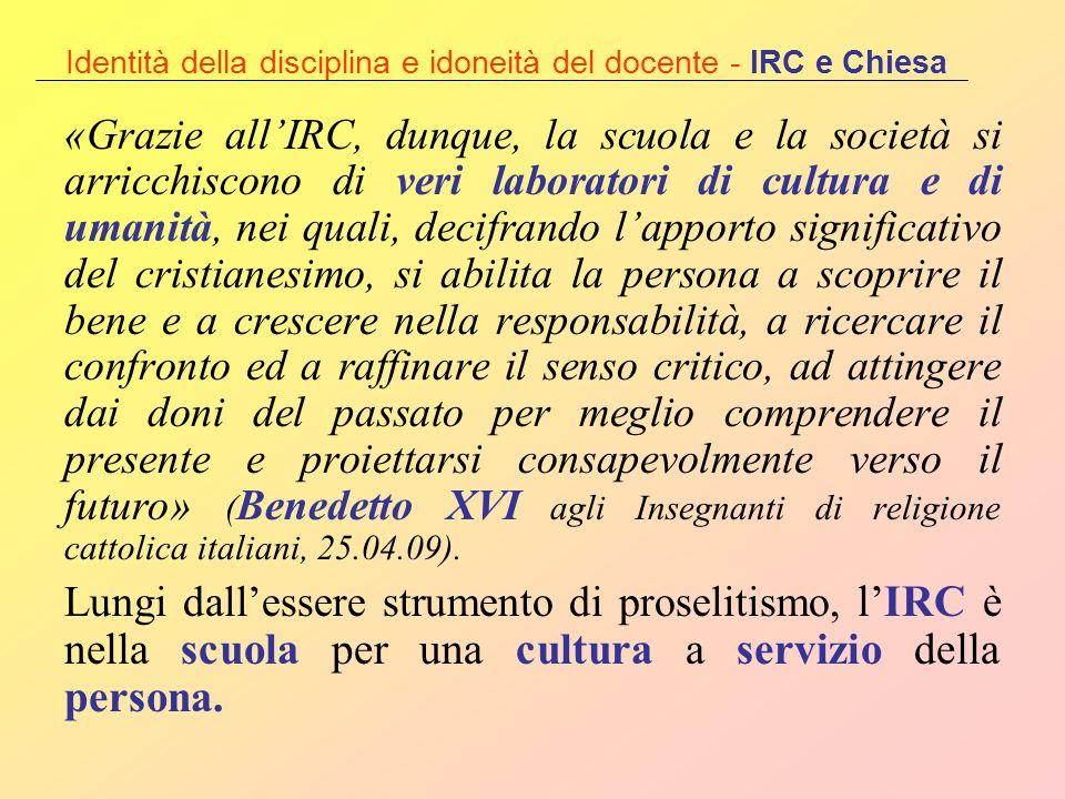 Identità della disciplina e idoneità del docente - IRC e Chiesa «Grazie allIRC, dunque, la scuola e la società si arricchiscono di veri laboratori di