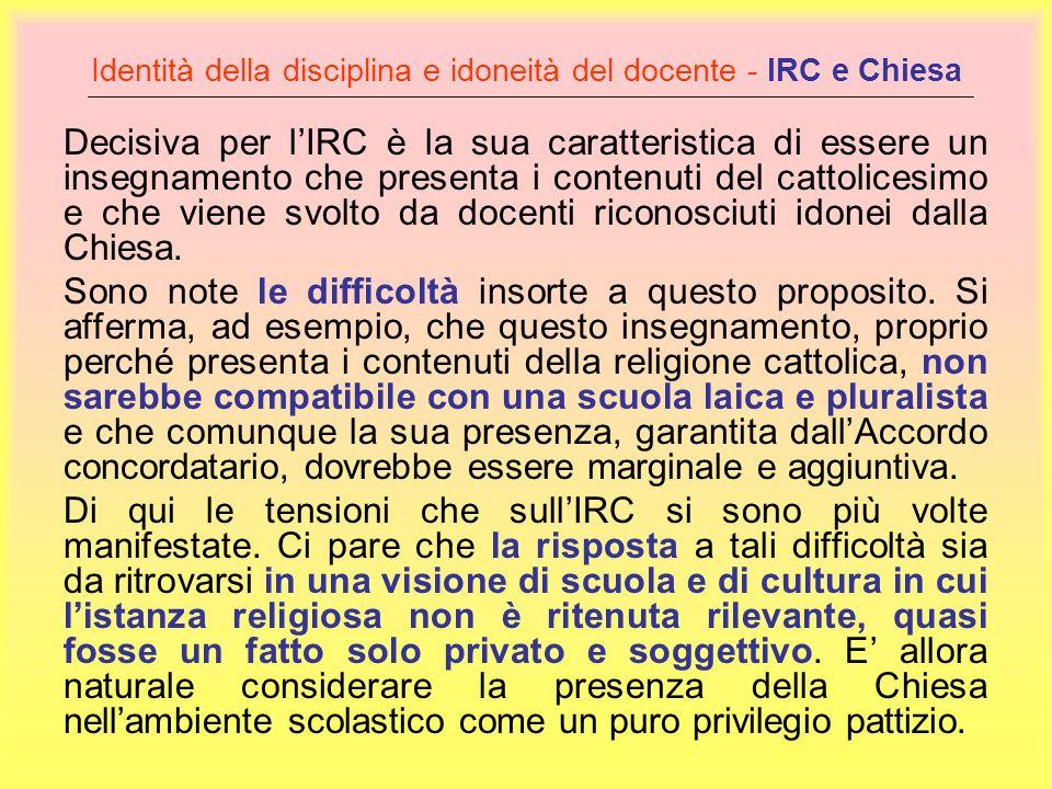 Identità della disciplina e idoneità del docente - IRC e Chiesa Decisiva per lIRC è la sua caratteristica di essere un insegnamento che presenta i con