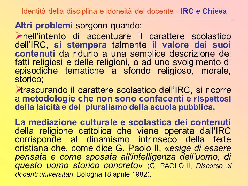 Identità della disciplina e idoneità del docente - IRC e Chiesa Altri problemi sorgono quando: nellintento di accentuare il carattere scolastico dellI