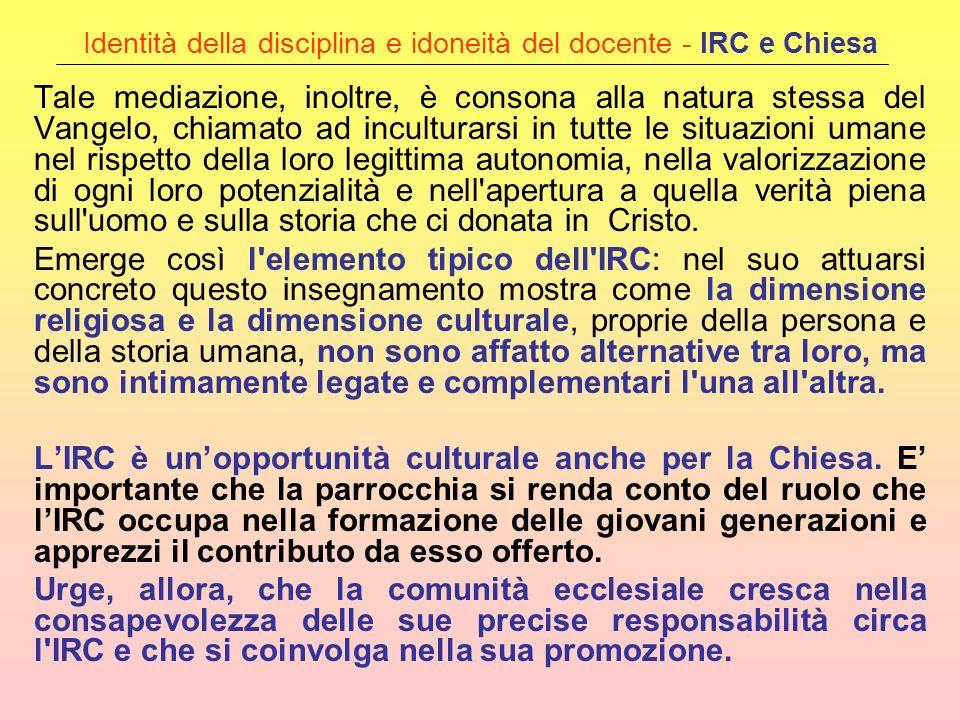 Identità della disciplina e idoneità del docente - IRC e Chiesa Tale mediazione, inoltre, è consona alla natura stessa del Vangelo, chiamato ad incult