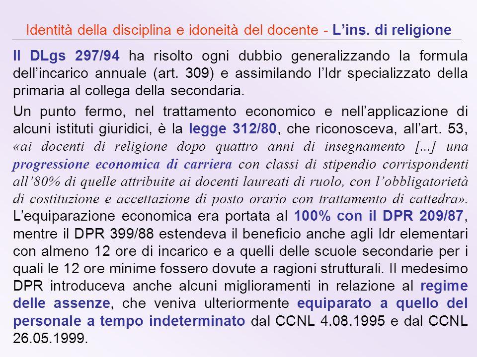 Identità della disciplina e idoneità del docente - Lins. di religione Il DLgs 297/94 ha risolto ogni dubbio generalizzando la formula dellincarico ann