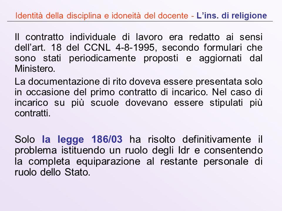 Identità della disciplina e idoneità del docente - Lins. di religione Il contratto individuale di lavoro era redatto ai sensi dellart. 18 del CCNL 4-8