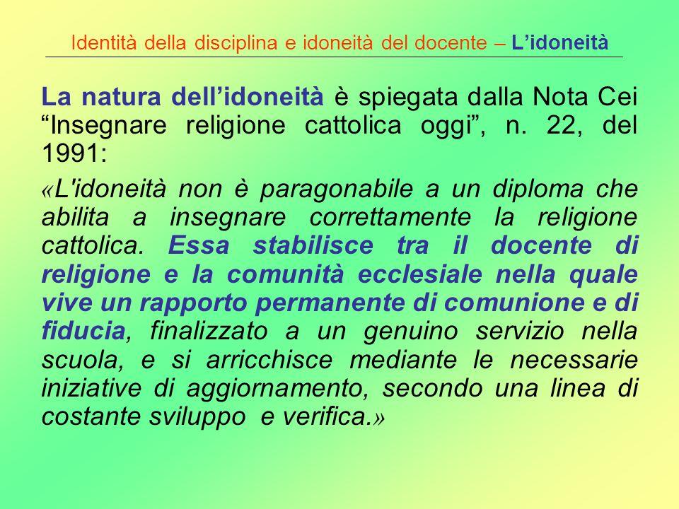 Identità della disciplina e idoneità del docente – Lidoneità La natura dellidoneità è spiegata dalla Nota Cei Insegnare religione cattolica oggi, n. 2