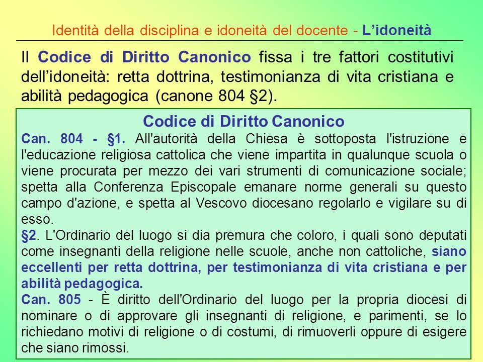 Identità della disciplina e idoneità del docente - Lidoneità Il Codice di Diritto Canonico fissa i tre fattori costitutivi dellidoneità: retta dottrin