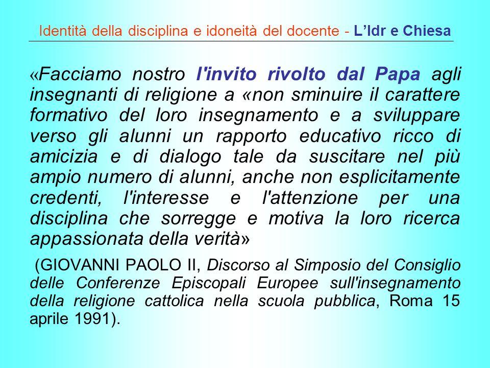 Identità della disciplina e idoneità del docente - LIdr e Chiesa « Facciamo nostro l'invito rivolto dal Papa agli insegnanti di religione a «non sminu