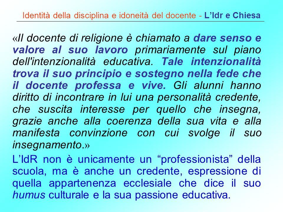 Identità della disciplina e idoneità del docente - LIdr e Chiesa « Il docente di religione è chiamato a dare senso e valore al suo lavoro primariament