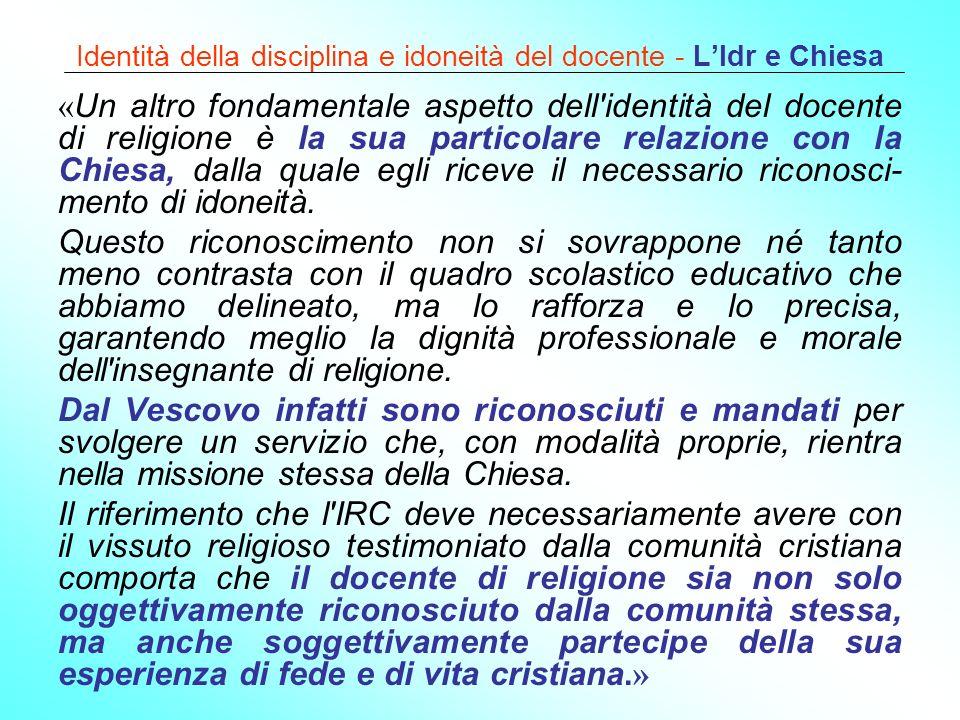 Identità della disciplina e idoneità del docente - LIdr e Chiesa « Un altro fondamentale aspetto dell'identità del docente di religione è la sua parti