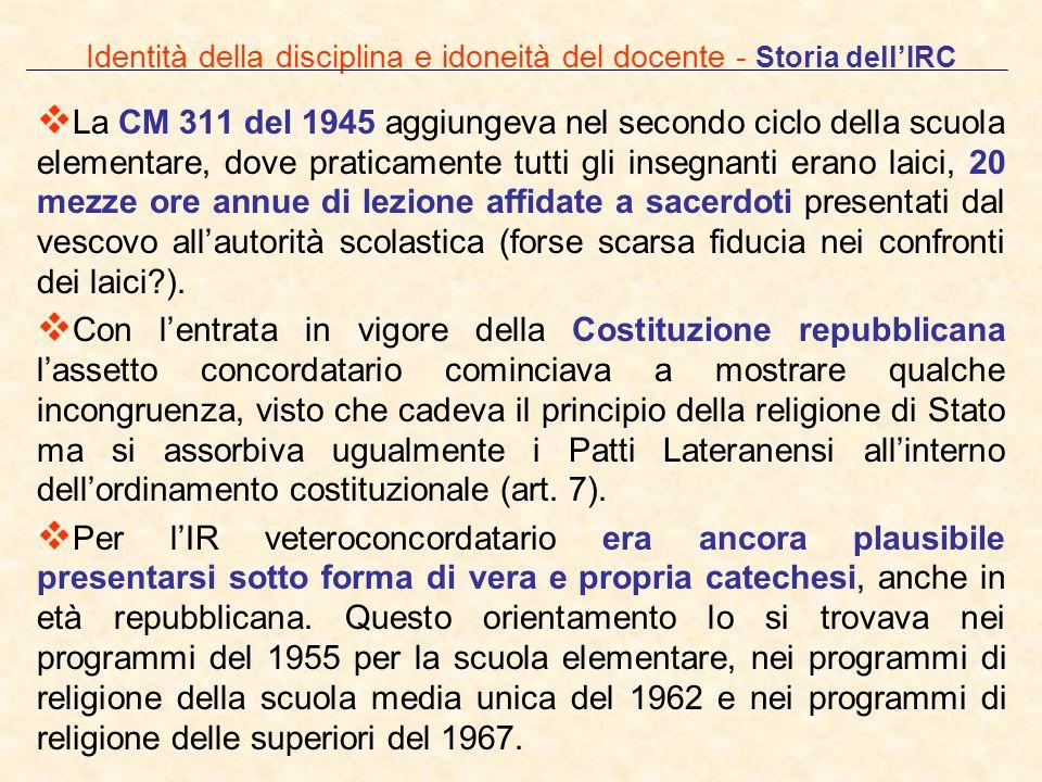 Identità della disciplina e idoneità del docente - Storia dellIRC La CM 311 del 1945 aggiungeva nel secondo ciclo della scuola elementare, dove pratic