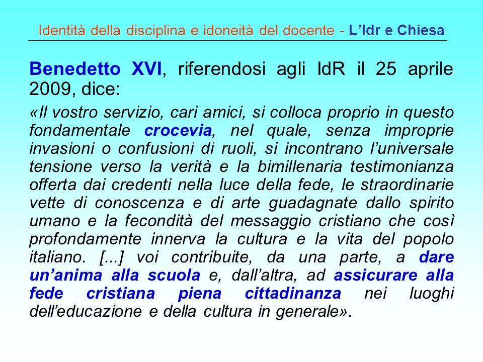 Identità della disciplina e idoneità del docente - LIdr e Chiesa Benedetto XVI, riferendosi agli IdR il 25 aprile 2009, dice: «Il vostro servizio, car