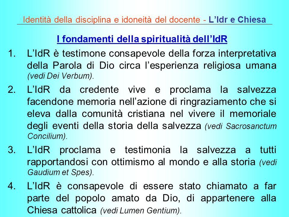 Identità della disciplina e idoneità del docente - LIdr e Chiesa I fondamenti della spiritualità dellIdR 1.LIdR è testimone consapevole della forza in