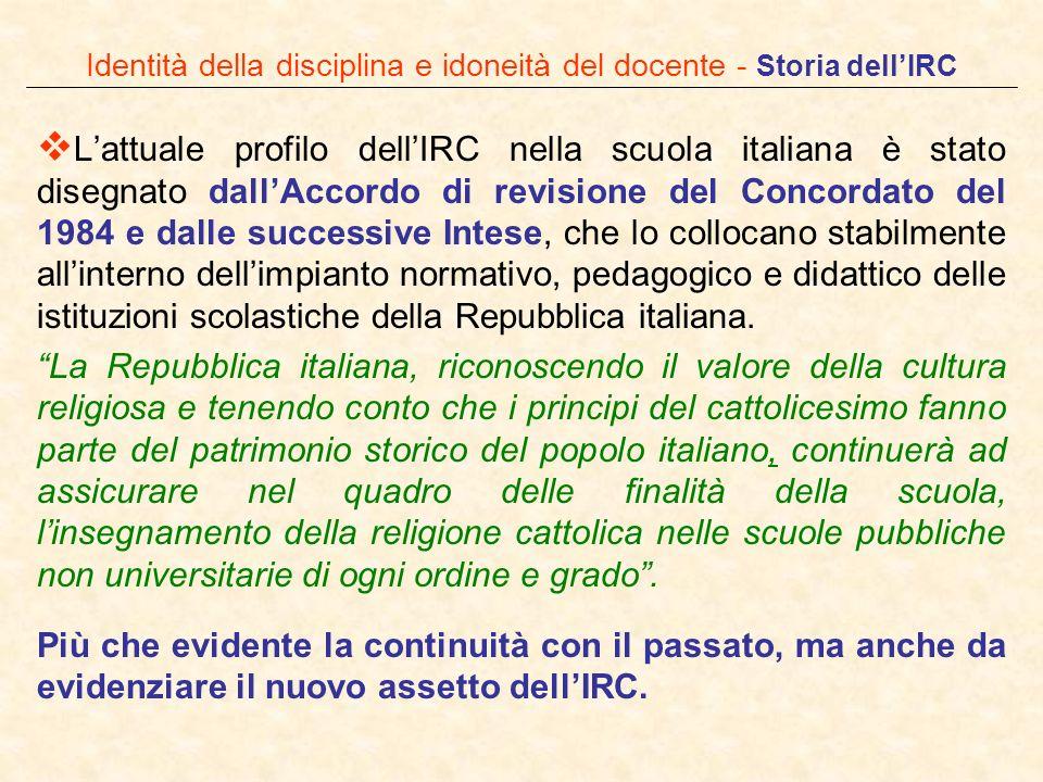 Identità della disciplina e idoneità del docente - Storia dellIRC Lattuale profilo dellIRC nella scuola italiana è stato disegnato dallAccordo di revi
