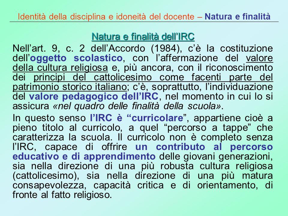 Identità della disciplina e idoneità del docente – Natura e finalità Natura e finalità dellIRC Natura e finalità dellIRC Nellart. 9, c. 2 dellAccordo