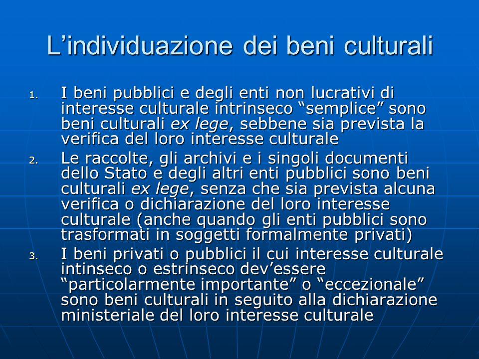 Lindividuazione dei beni culturali 1. I beni pubblici e degli enti non lucrativi di interesse culturale intrinseco semplice sono beni culturali ex leg