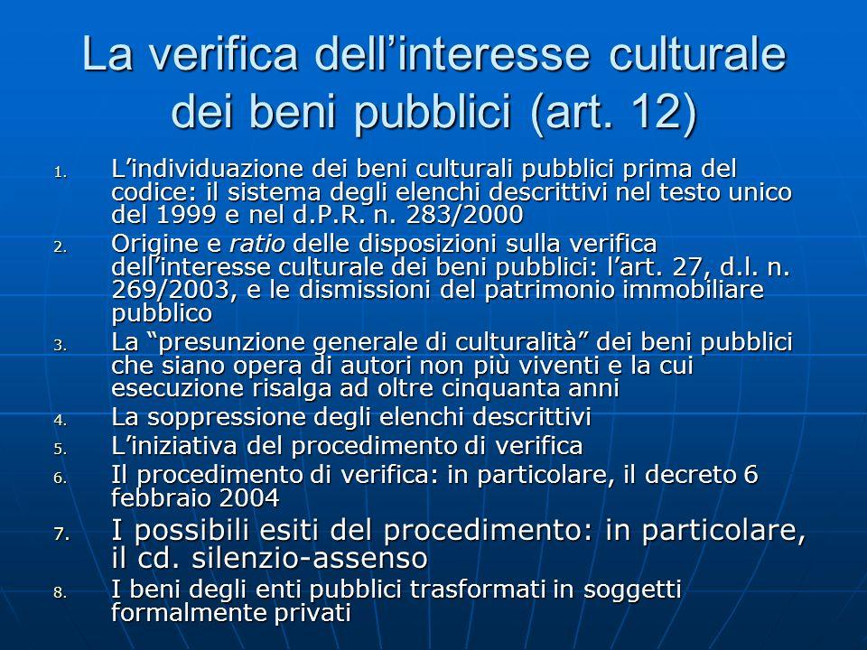 La verifica dellinteresse culturale dei beni pubblici (art. 12) 1. Lindividuazione dei beni culturali pubblici prima del codice: il sistema degli elen