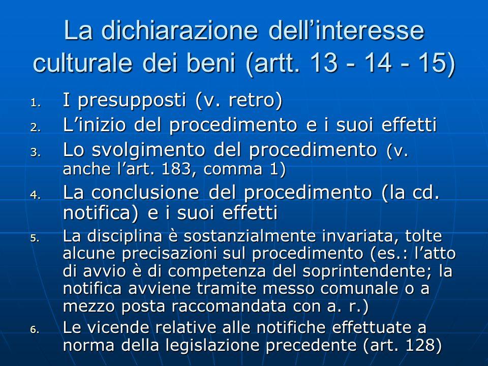 La dichiarazione dellinteresse culturale dei beni (artt. 13 - 14 - 15) 1. I presupposti (v. retro) 2. Linizio del procedimento e i suoi effetti 3. Lo