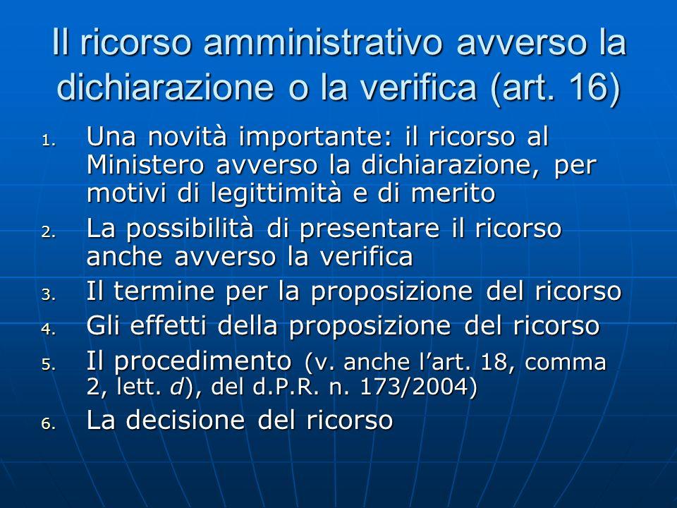 Il ricorso amministrativo avverso la dichiarazione o la verifica (art. 16) 1. Una novità importante: il ricorso al Ministero avverso la dichiarazione,